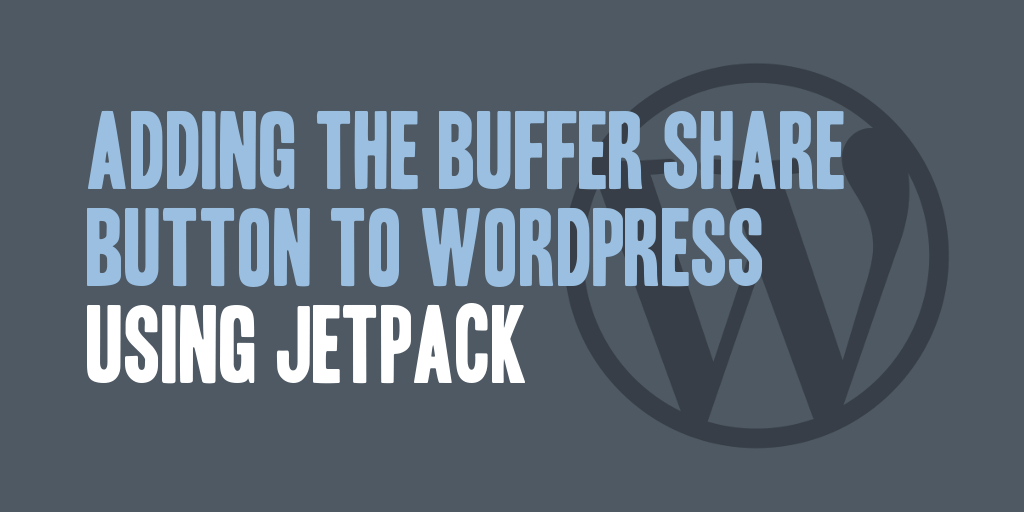Adding the Buffer Share Button to WordPress Using Jetpack