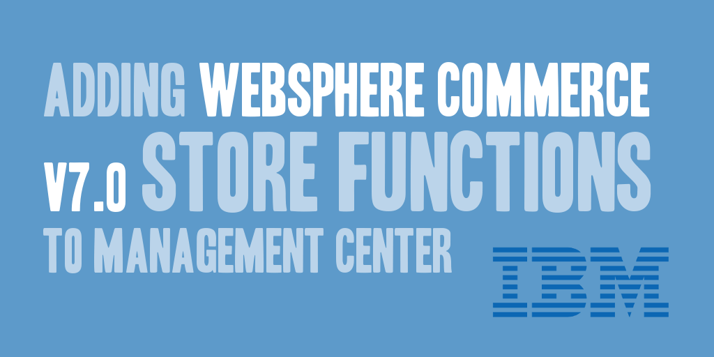 Adding WebSphere Commerce v7.0 Store Functions to Management Center