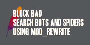 Block Bad Search Bots and Spiders Using mod_rewrite