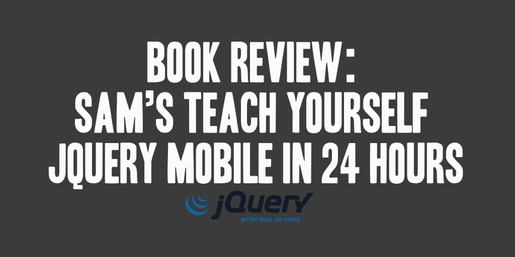 Book Review: Sam's Teach Yourself jQuery Mobile in 24 Hours
