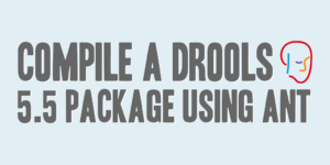 Compile a Drools 5.5 Package Using ANT
