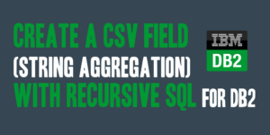Create a CSV Field (String Aggregation) with Recursive SQL for DB2