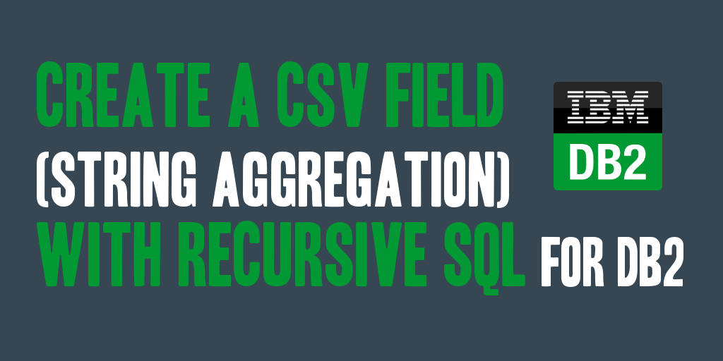 Create a CSV Field (String Aggregation) with Recursive SQL