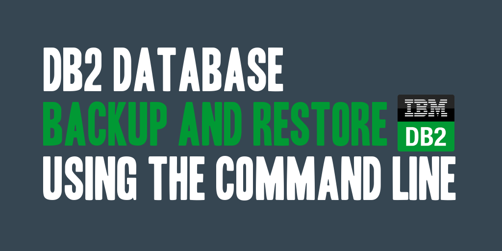 DB2 Database Backup and Restore Using the Command Line - @daharveyjr