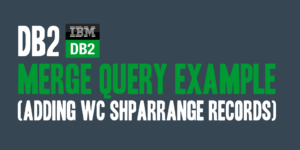 DB2 Merge Query Example (Adding WC SHPARRANGE Records)