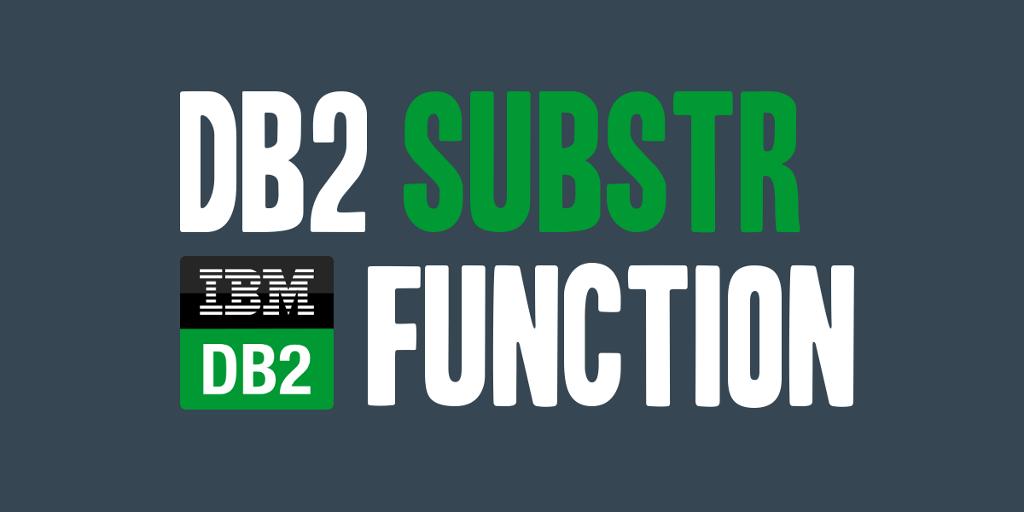 DB2 SUBSTR (Substring) Function