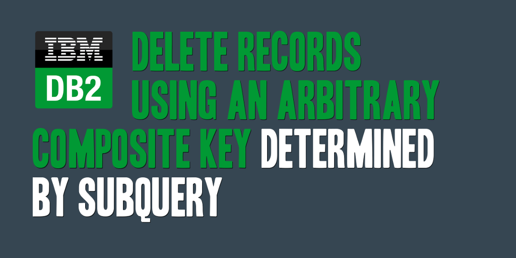 Delete Records Using an Arbitrary Composite Key Determined by Subquery
