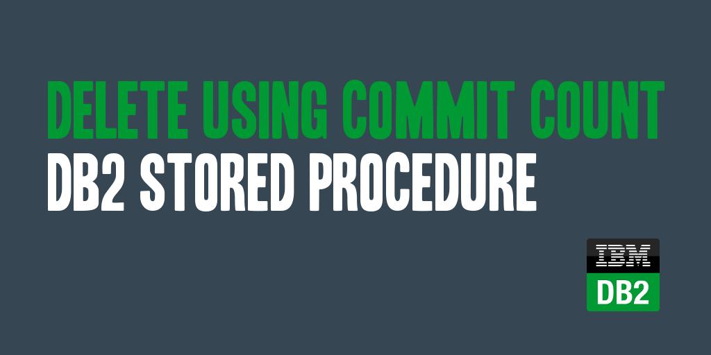 Delete Using Commit Count DB2 Stored Procedure - @daharveyjr