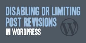 Disabling or Limiting Post Revisions in WordPress