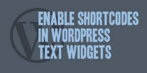 Enable Shortcodes in WordPress Text Widgets