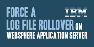 Force a Log File Rollover on WebSphere Application Server