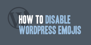 How to Disable WordPress Emojis