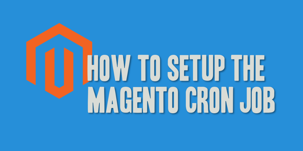 How to Setup the Magento Cron Job