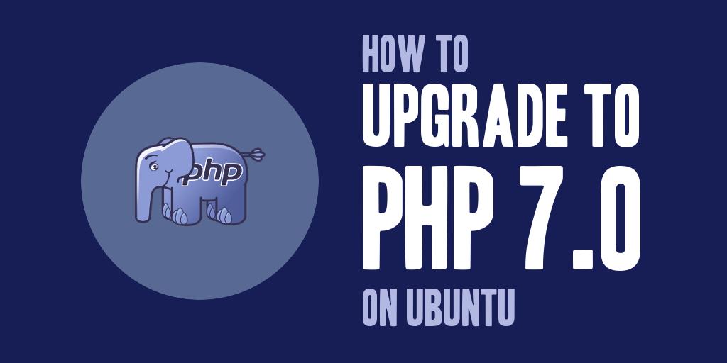 How to Upgrade to PHP 7.0 on Ubuntu
