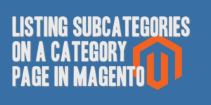 Listing Subcategories on a Category Page in Magento
