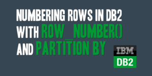 Numbering Rows in DB2 with ROW_NUMBER() and PARTITION BY
