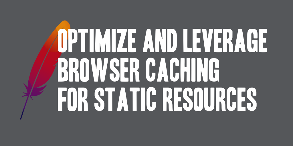 Optimize and Leverage Browser Caching For Static Resources