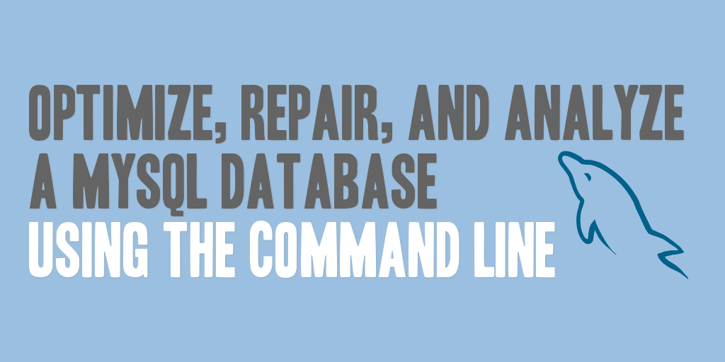 Optimize, Repair, and Analyze a MySQL Database Using the Command Line