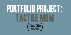 Portfolio Project: Tactile Mom