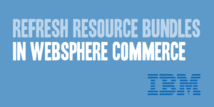 Refresh Resource Bundles in WebSphere Commerce