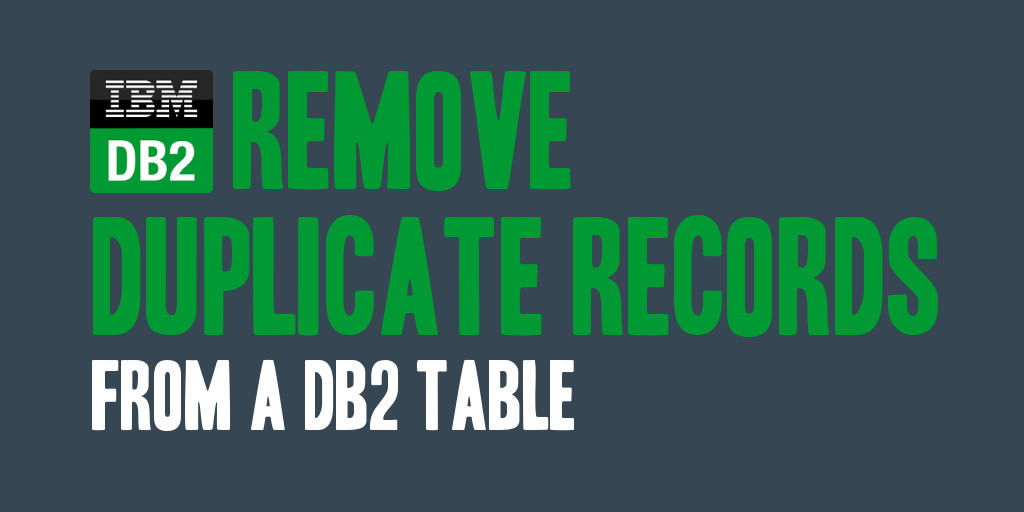Remove Duplicate Records from a DB2 Table - @daharveyjr