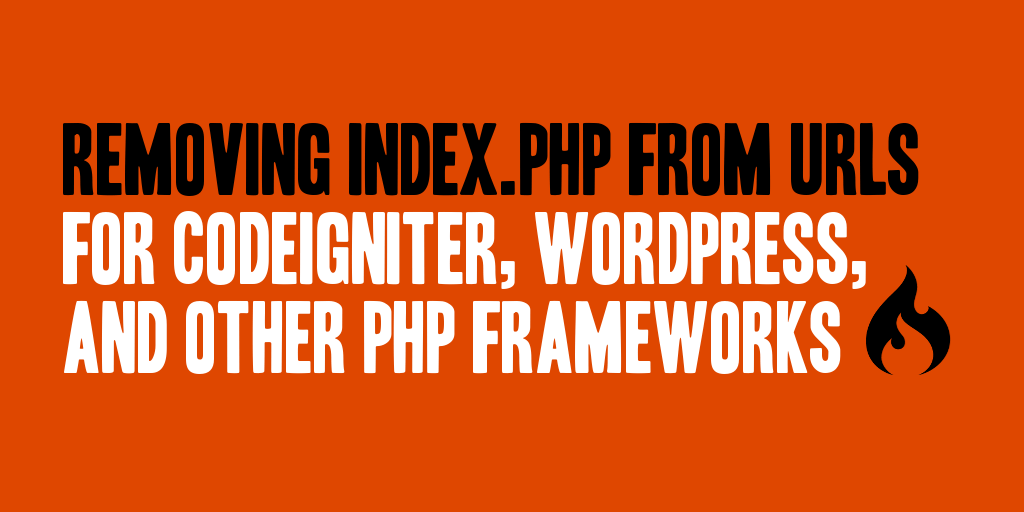 Removing index.php From URLs for CodeIgniter, WordPress, and Other PHP Frameworks