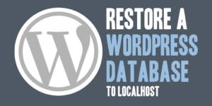 Restore a WordPress Database to Localhost