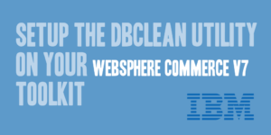 Setup the DBClean Utility on Your WebSphere Commerce v7 Toolkit