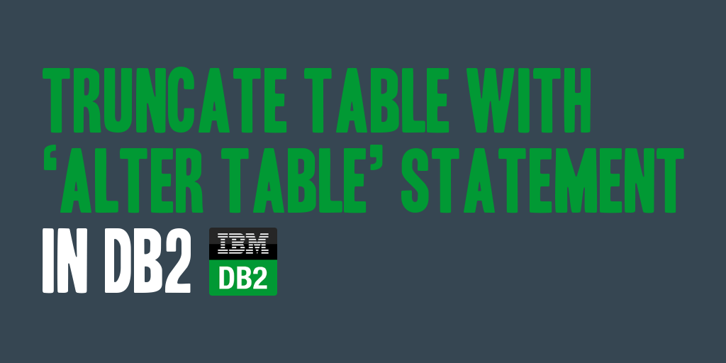 Truncate Table with 'ALTER TABLE' Statement in DB2 - @daharveyjr