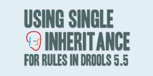 Using Single Inheritance for Rules in Drools 5.5